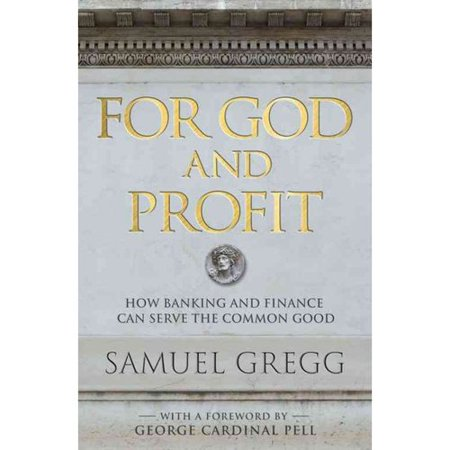 For God And Profit  How Banking And Finance Can Serve The Common Good