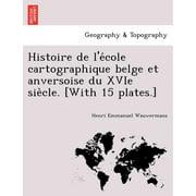 Histoire de L'e Cole Cartographique Belge Et Anversoise Du Xvie Sie Cle. [With 15 Plates.]
