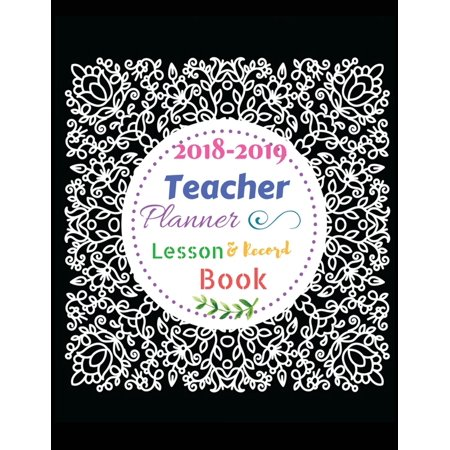 2018-2019 Teacher Planner, Lesson and Record Book: Monthly - Weekly Teacher's Plan / Daily Plan for Teacher / Lesson Plan Book for Teachers,2018-2019, Record Attendance, Large Size 8.5 X 11 Black Laur