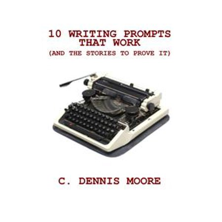 Story Writing Prompts - Ten Writing Prompts That Work (and the stories to prove it) - eBook