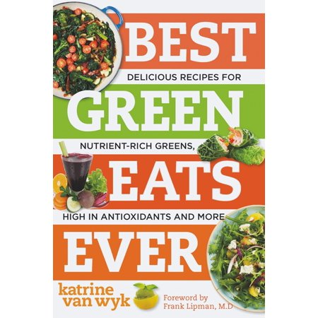Best Green Eats Ever : Delicious Recipes for Nutrient-Rich Leafy Greens, High in Antioxidants and (Best Greens To Eat)