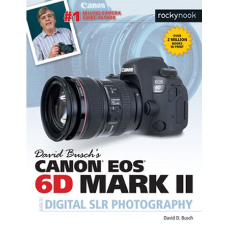 David Busch's Canon EOS 6D Mark II Guide to Digital SLR Photography - eBook