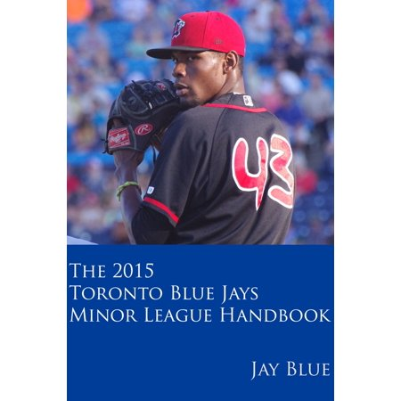The 2015 Toronto Blue Jays Minor League Handbook - eBook