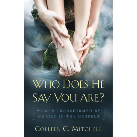 Who Does He Say You Are? : Women Transformed by Christ in the