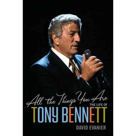 All the Things You Are: The Life of Tony Bennett by