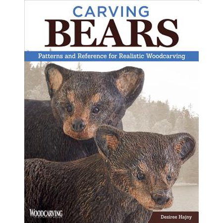 Carving Bears : Patterns and Reference for Realistic Woodcarving