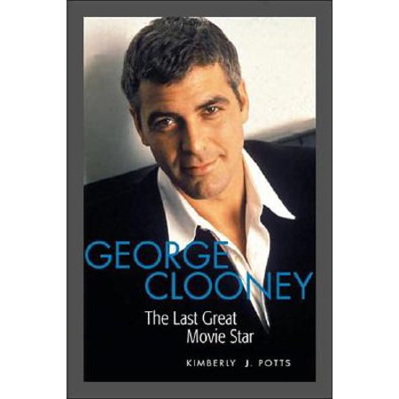 Applause Books George Clooney (The Last Great Movie Star) Applause Books Series Softcover Written by Kimberly J. Potts (George Clooney Sonnenbrille)
