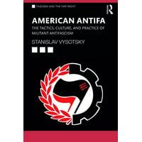 Routledge Studies in Fascism and the Far Right: American Antifa: The Tactics, Culture, and Practice of Militant Antifascism (Paperback)