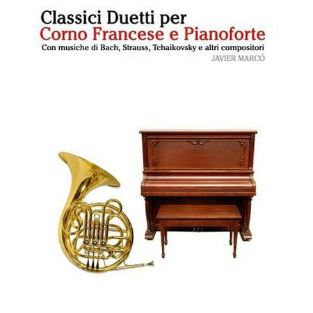 Classici Duetti Per Corno Francese E Pianoforte : Facile Corno Francese! Con Musiche Di Bach, Strauss, Tchaikovsky E Altri Compositori](Musiche Per Halloween)
