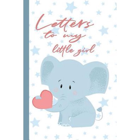 Letters to My Little Girl: Mom or Dad Thoughts Watching You Grow Lined Journal to Write In (Rain The Little Girl And My Letter)