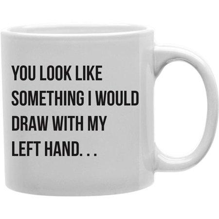 Imaginarium Goods CMG11-IGC-LEFTH You Look Like Something I Would Draw with My Left Hand Mug