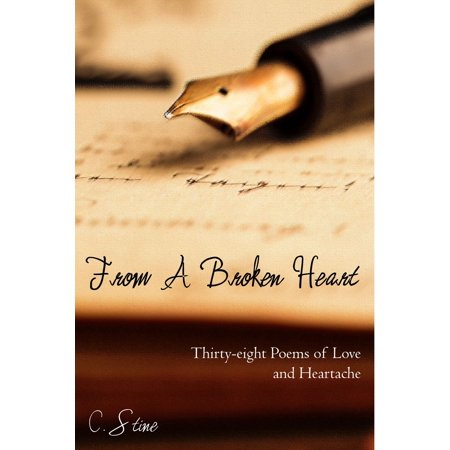 From a Broken Heart: Thirty-eight Poems of Love and Heartache - (Heaven Heartache And The Power Of Love)