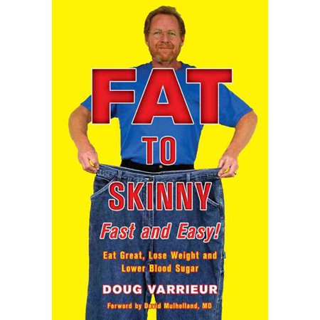 FAT TO SKINNY Fast and Easy! : Eat Great, Lose Weight, and Lower Blood Sugar Without