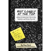 Not Lonely at the Top: 15 Keys to Achieving a Successful, Peaceful, and Drama Free Life (Paperback)