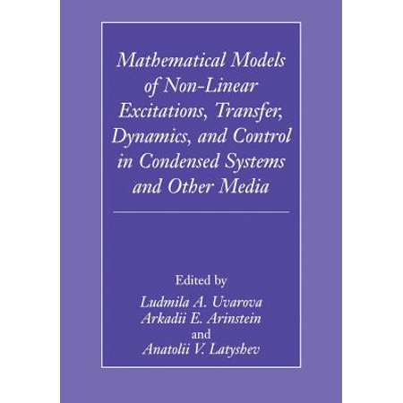 Mathematical Models of Non-Linear Excitations, Transfer, Dynamics, and Control in Condensed Systems and Other