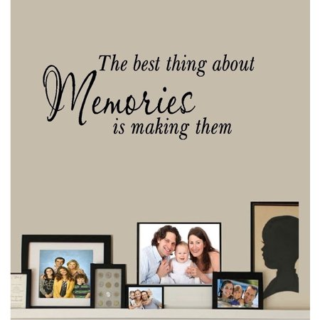 Decal ~ THE BEST THING ABOUT MEMORIES, IS MAKING THEM ~ WALL DECAL 11