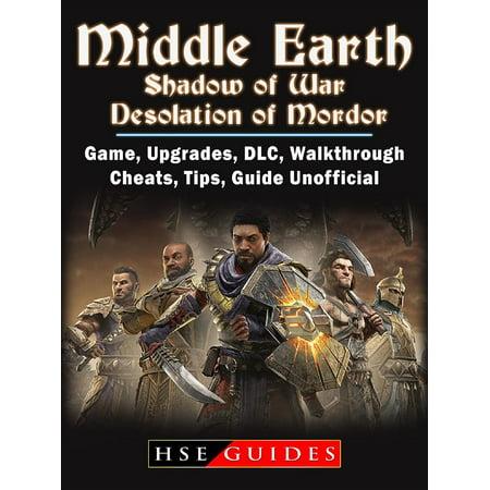 Middle Earth Shadow of War Desolation of Mordor, Game, Upgrades, DLC, Walkthrough, Cheats, Tips, Guide Unofficial -