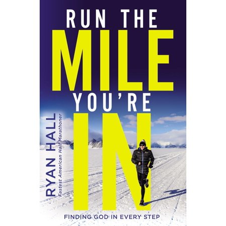 Re Run Messenger - Run the Mile You're in : Finding God in Every Step