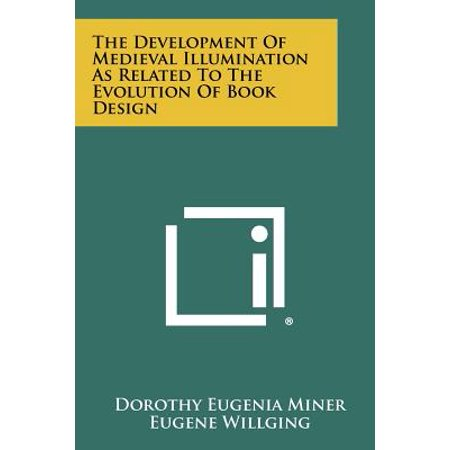 The Development of Medieval Illumination as Related to the Evolution of Book Design - Medieval Design