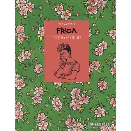 Frida Kahlo : The Story of Her Life