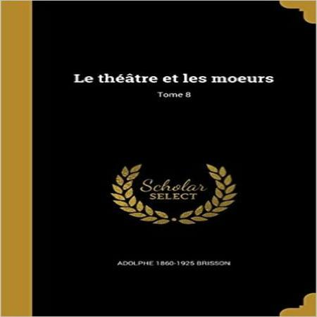 Le Theatre Et Les Moeurs; Tome 8 - image 1 of 1