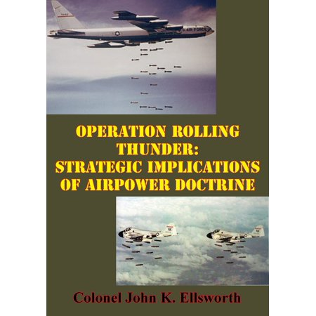 Operation Rolling Thunder: Strategic Implications Of Airpower Doctrine - eBook
