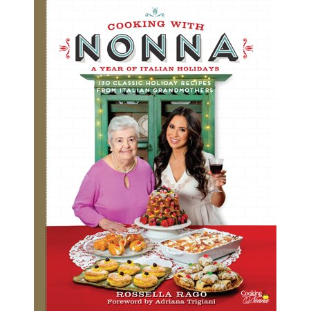 Cooking with Nonna: A Year of Italian Holidays : 130 Classic Holiday Recipes from Italian