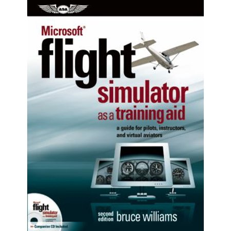Microsoft Flight Simulator As A Training Aid  A Guide For Pilots  Instructors  And Virtual Aviators