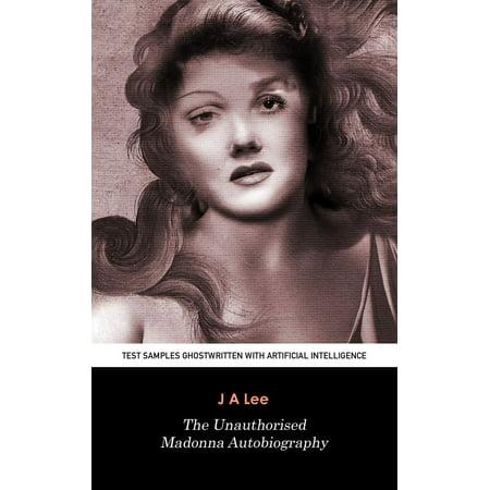 The Unauthorised Madonna Autobiography: Test Samples Ghostwritten with Artificial Intelligence - (Kaufman Brief Intelligence Test Sample Questions For Kindergarten)