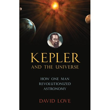 Kepler and the Universe : How One Man Revolutionized