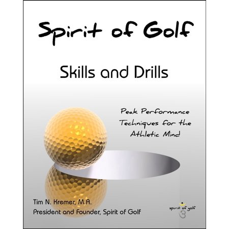 Spirit of Golf: Skills and Drills: Peak Performance Techniques for the Athletic Mind -
