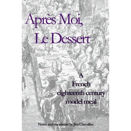 Apres Moi le Dessert: A French Eighteenth Century Model Meal -