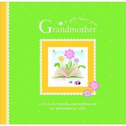 A Gift From Your Grandmother: A Fill-In-The-Blank Keepsake of Grandma's Life
