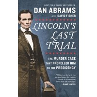 Lincoln's Last Trial: The Murder Case That Propelled Him to the Presidency (Paperback)