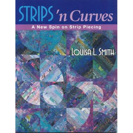 - Strips 'n Curves : A New Spin on Strip Piecing
