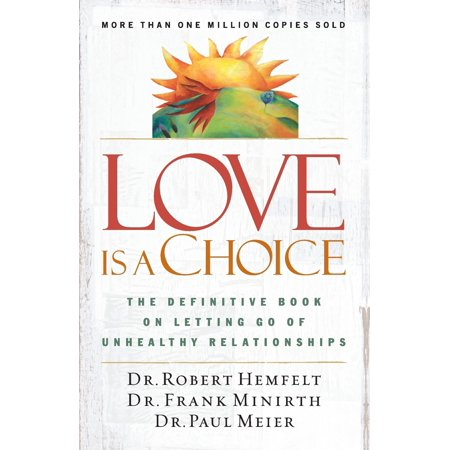 Love Is a Choice : The Definitive Book on Letting Go of Unhealthy