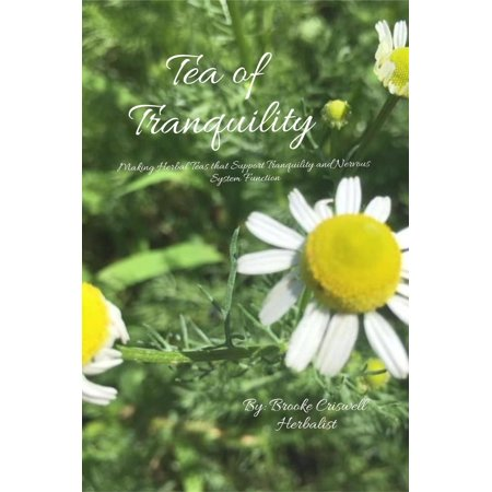 Tea of Tranquility: Making herbal teas that support tranquility and nervous system function -