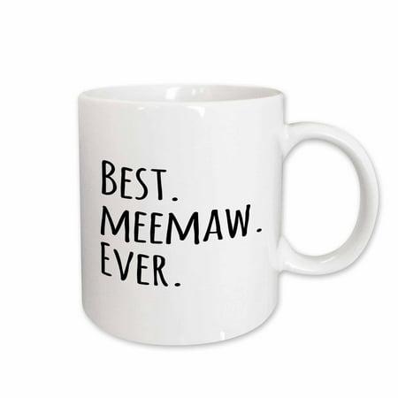 3dRose Best Meemaw Ever - Gifts for Grandmothers - Grandma nicknames memaw - black text - family gifts, Ceramic Mug,