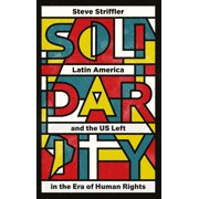 Solidarity : Latin America and the US Left in the Era of Human Rights