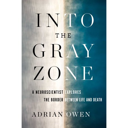 Explore Life (Into the Gray Zone : A Neuroscientist Explores the Border Between Life and Death)