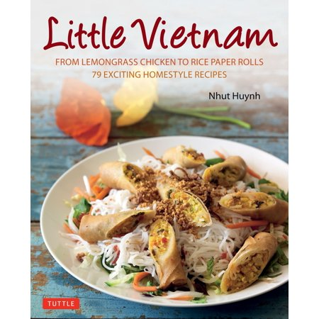 Grass Fed Gourmet Cookbook - Little Vietnam : From Lemongrass Chicken to Rice Paper Rolls, 80 Exciting Vietnamese Dishes to Prepare at Home [Vietnamese Cookbook]