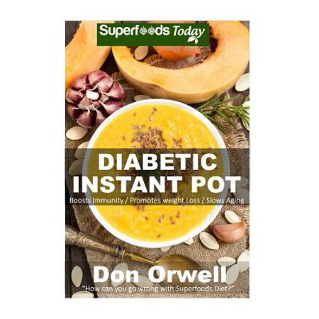 - Diabetic Instant Pot : 45+ One Pot Instant Pot Recipe Book, Dump Dinners Recipes, Quick & Easy Cooking Recipes, Antioxidants & Phytochemicals: Soups Stews and Chilis, Pressure Cookers