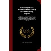 Genealogy of the Mercer-Garnett Family of Essex County, Virginia: Supposed to Be Descended from the Garnetts of Lancashire, England. Comp. from Original Records, and from Oral and Written Statements o