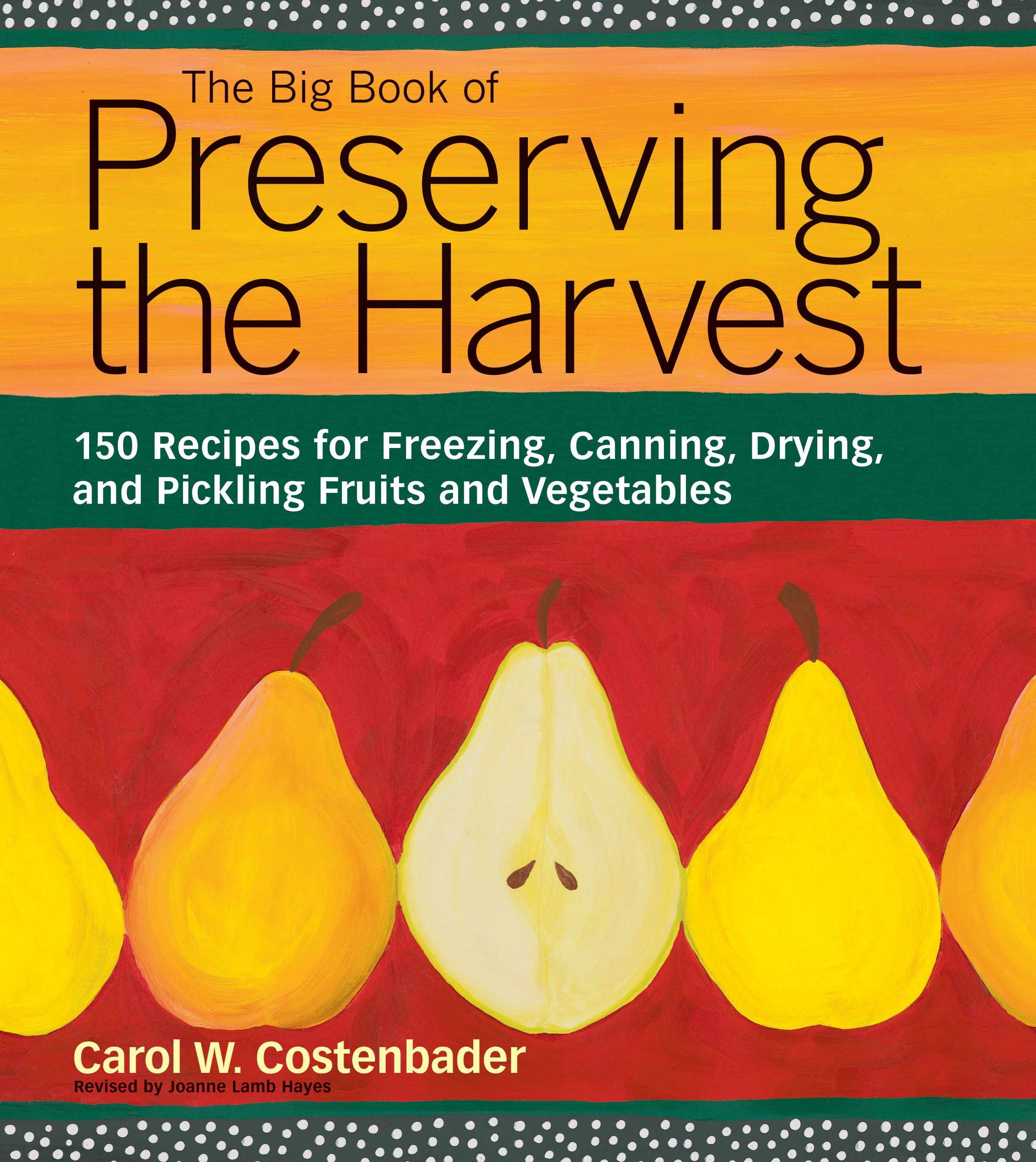 The Big Book of Preserving the Harvest : 150 Recipes for Freezing, Canning, Drying and Pickling Fruits and Vegetables