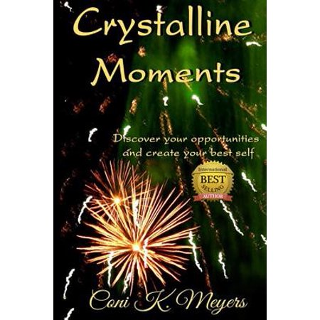 Crystalline Moments : Discover Your Opportunities and Create Your Best