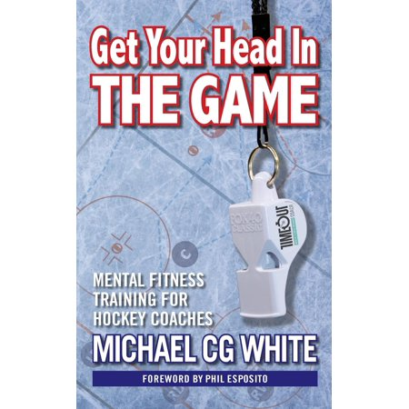 Coachs Strength Training - Get Your Head in the Game : Mental Fitness Training for Hockey Coaches