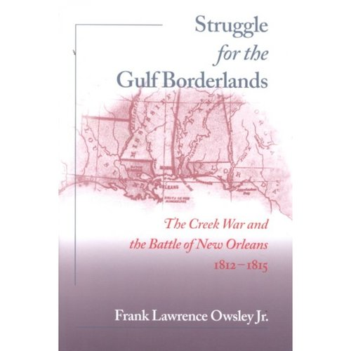 Struggle for the Gulf Borderlands: The Creek War and the Battle of New Orleans, 1812-1815