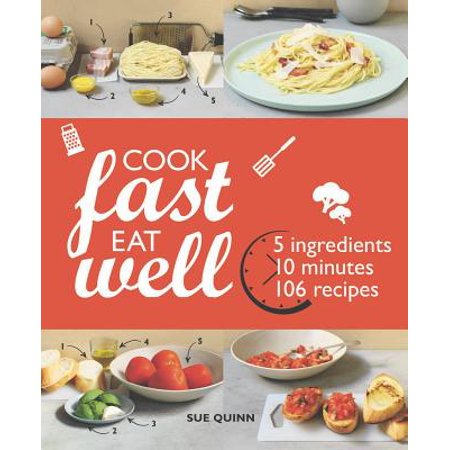 Cook Fast Eat Well : 5 Ingredients, 10 Minutes, 160