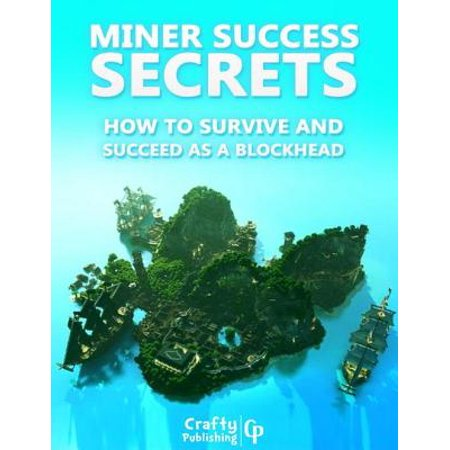 Miner Success Secrets - How to Survive and Succeed as a Blockhead: (An Unofficial Minecraft Book) - eBook