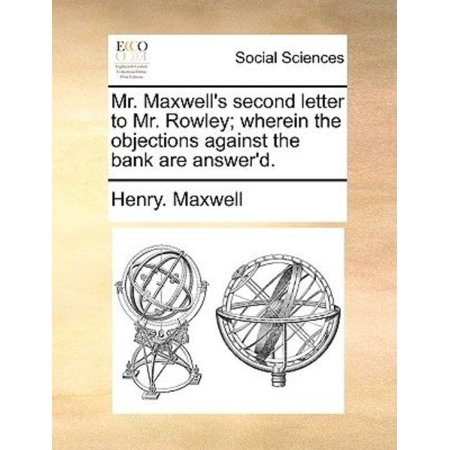Mr  Maxwells Second Letter To Mr  Rowley  Wherein The Objections Against The Bank Are Answerd